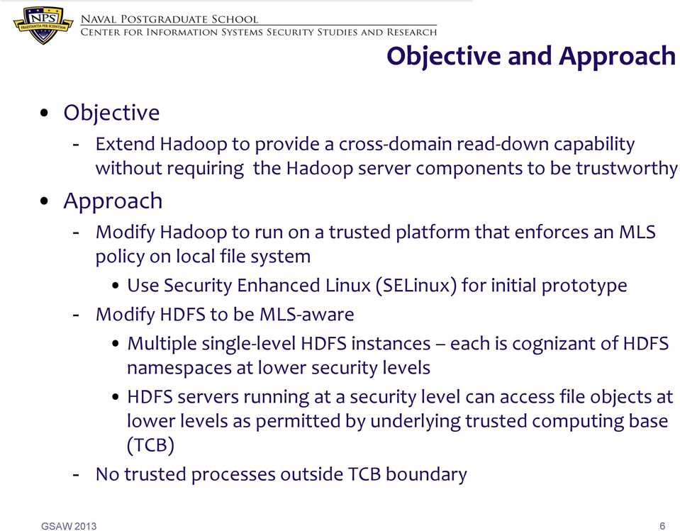 initial prototype - Modify HDFS to be MLS-aware Multiple single-level HDFS instances each is cognizant of HDFS namespaces at lower security levels HDFS