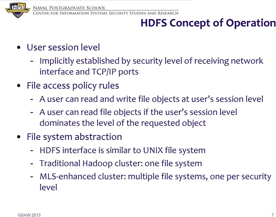dominates the level of the requested object File system abstraction - HDFS interface is similar to UNIX file system - Traditional