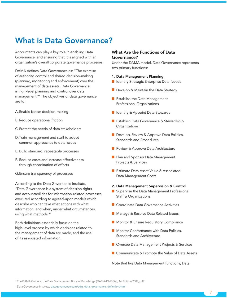 Data Governance is high-level planning and control over data management. 3 The objectives of data governance are to: A. Enable better decision-making B. Reduce operational friction C.