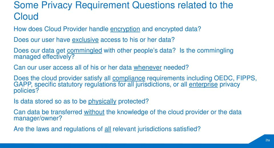 Does the cloud provider satisfy all compliance requirements including OEDC, FIPPS, GAPP, specific statutory regulations for all jurisdictions, or all enterprise privacy policies?