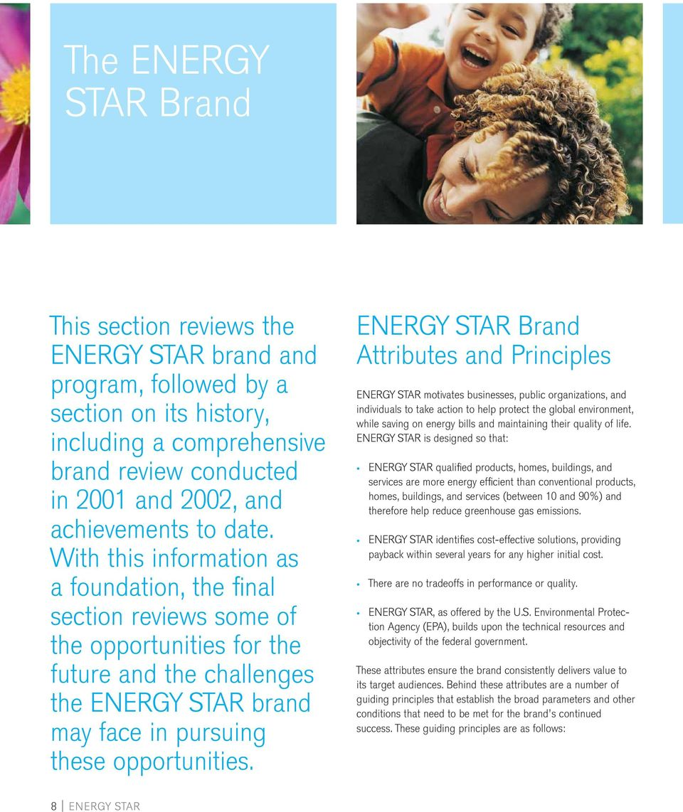 ENERGY STAR Brand Attributes and Principles ENERGY STAR motivates businesses, public organizations, and individuals to take action to help protect the global environment, while saving on energy bills