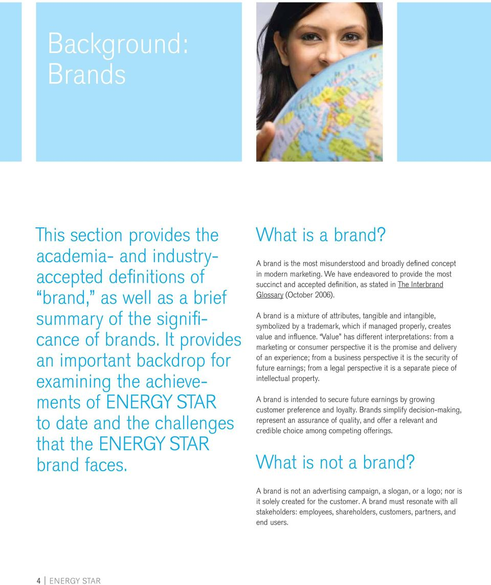 A brand is the most misunderstood and broadly defi ned concept in modern marketing.