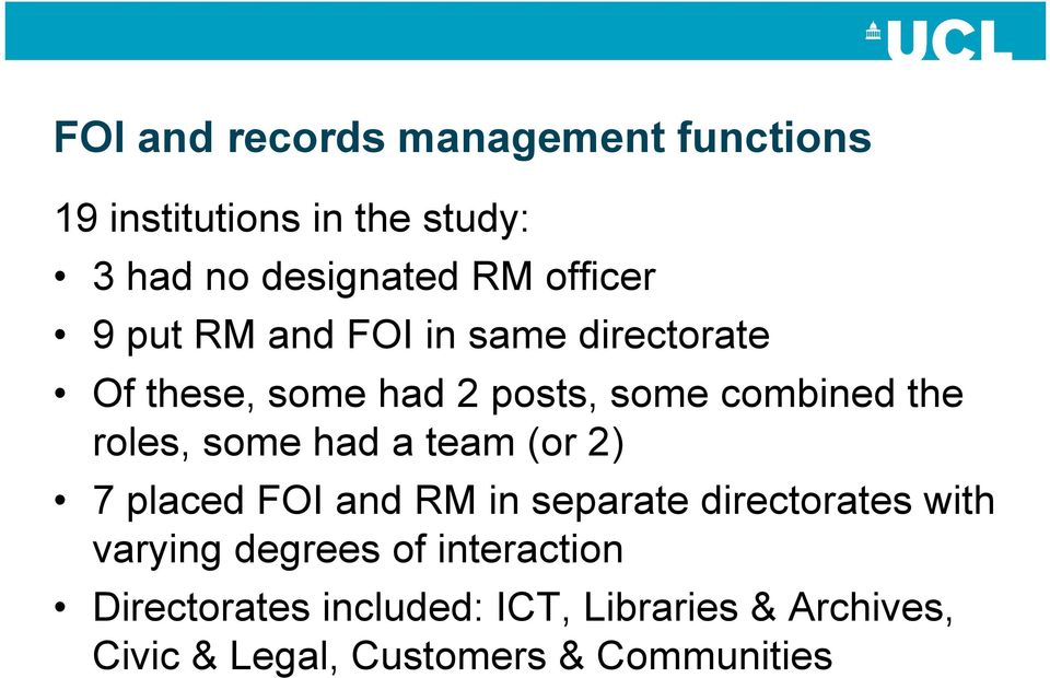 roles, some had a team (or 2) 7 placed FOI and RM in separate directorates with varying