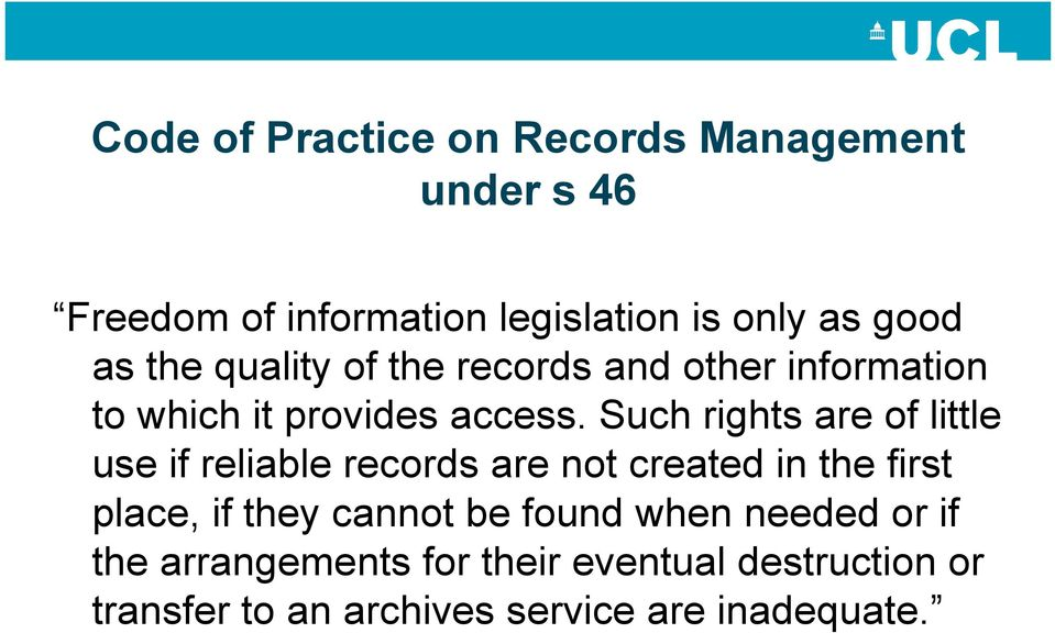Such rights are of little use if reliable records are not created in the first place, if they cannot