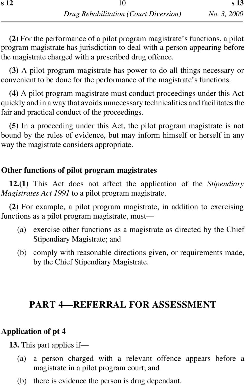 (4) A pilot program magistrate must conduct proceedings under this Act quickly and in a way that avoids unnecessary technicalities and facilitates the fair and practical conduct of the proceedings.