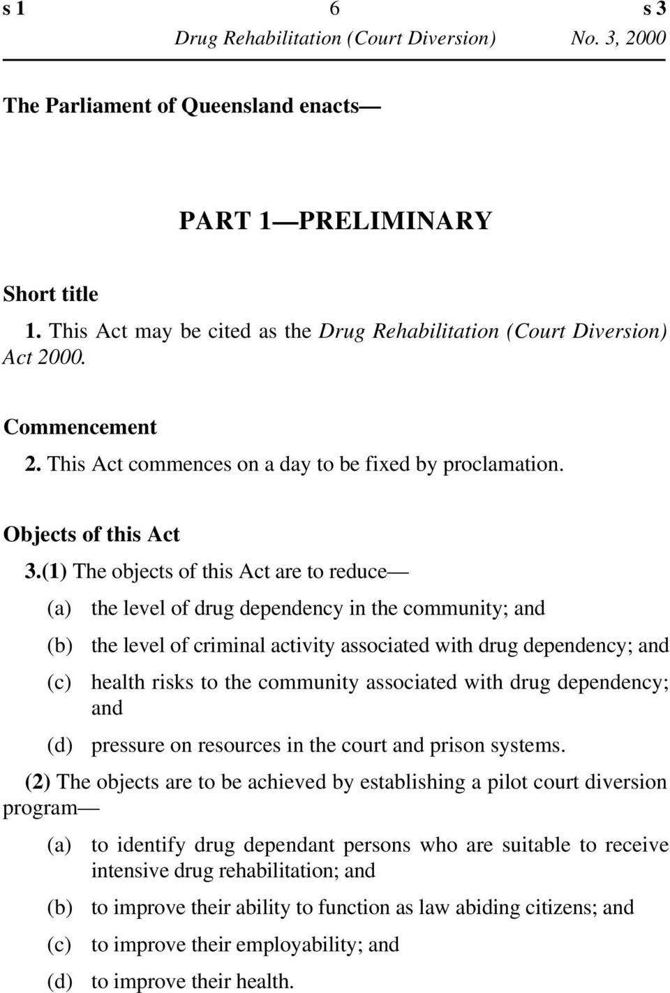 (1) The objects of this Act are to reduce (d) the level of drug dependency in the community; and the level of criminal activity associated with drug dependency; and health risks to the community