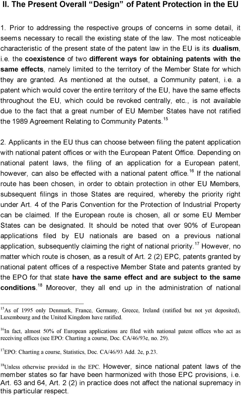 As mentioned at the outset, a Community patent, i.e. a patent which would cover the entire territory of the EU, have the same effects throughout the EU, which could be revoked centrally, etc.
