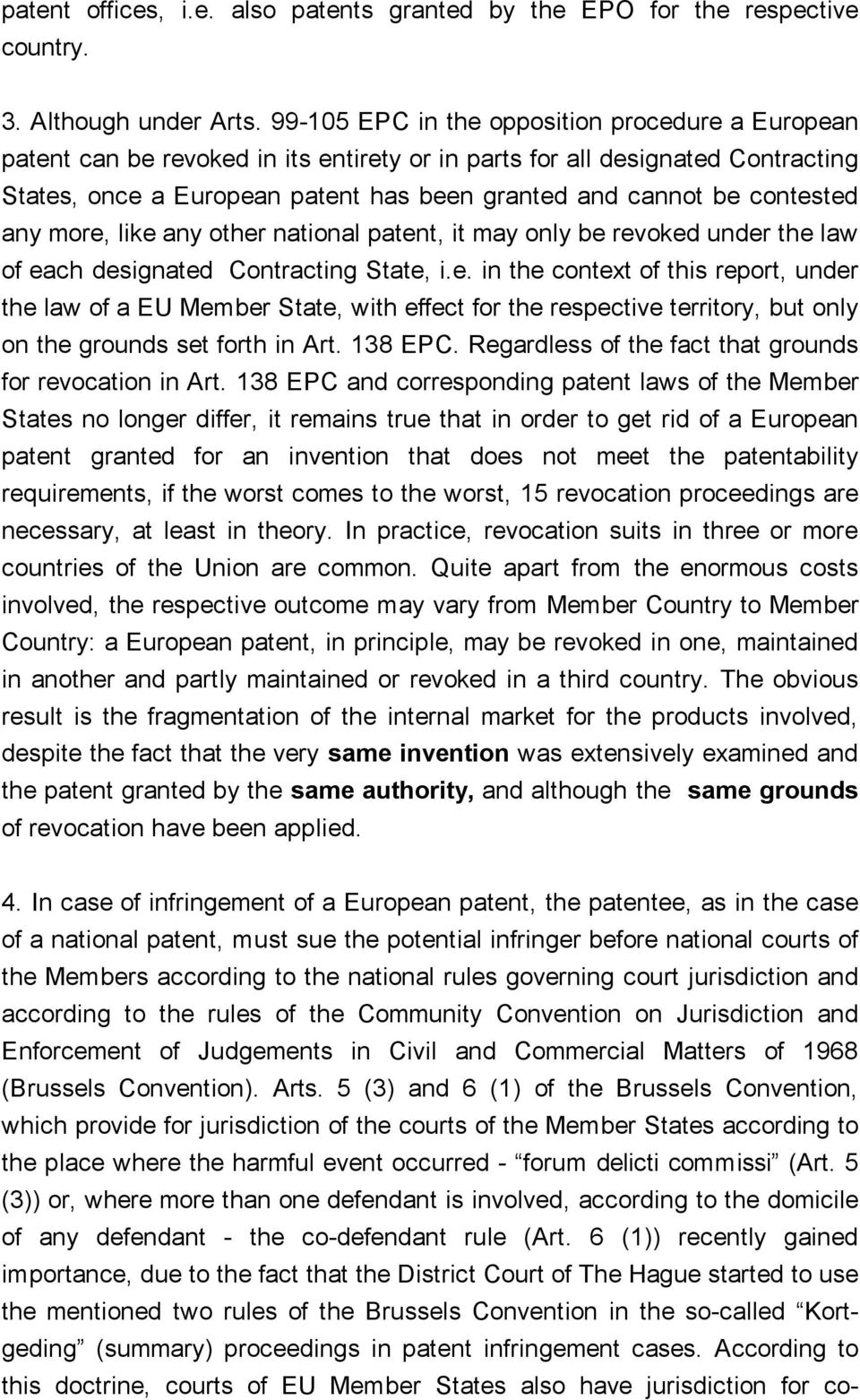contested any more, like any other national patent, it may only be revoked under the law of each designated Contracting State, i.e. in the context of this report, under the law of a EU Member State, with effect for the respective territory, but only on the grounds set forth in Art.