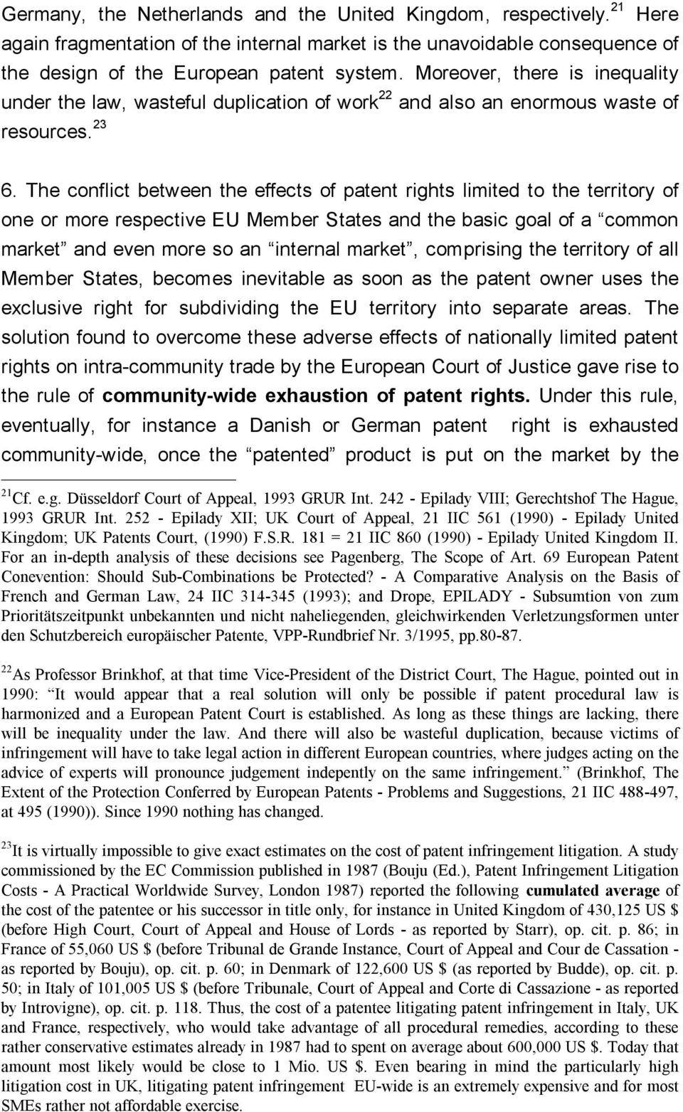 The conflict between the effects of patent rights limited to the territory of one or more respective EU Member States and the basic goal of a common market and even more so an internal market,