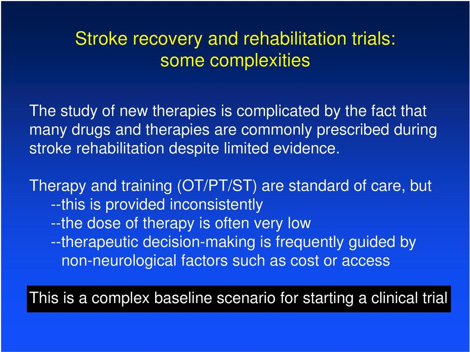 Therapy and training (OT/PT/ST) are standard of care, but --this is provided inconsistently --the dose of therapy is often very