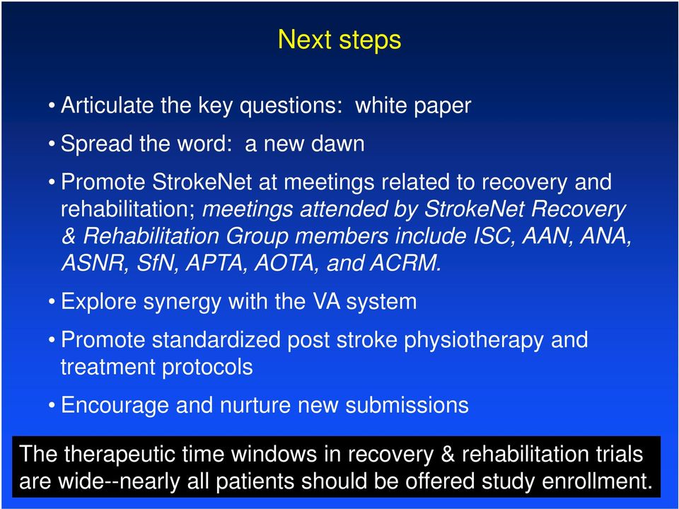 ACRM. Explore synergy with the VA system Promote standardized post stroke physiotherapy and treatment protocols Encourage and nurture new
