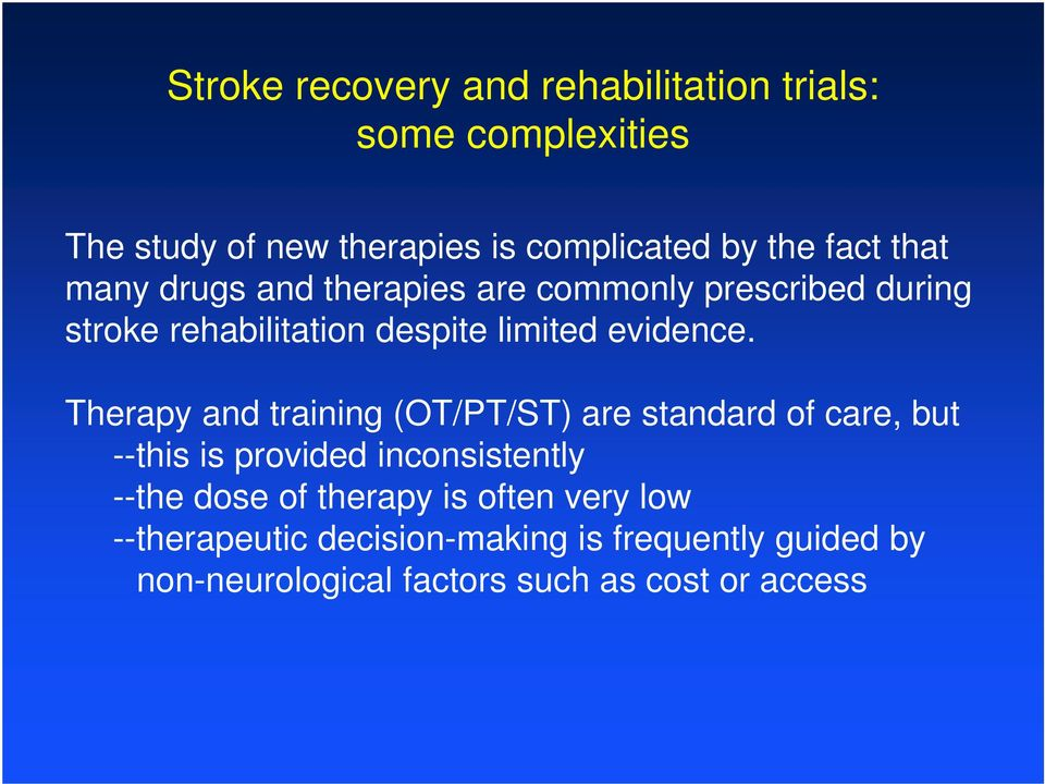 Therapy and training (OT/PT/ST) are standard of care, but --this is provided inconsistently --the dose of therapy