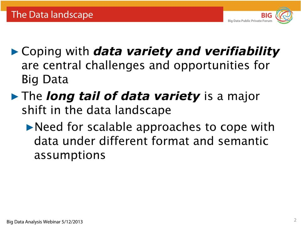 data variety is a major shift in the data landscape Need for scalable
