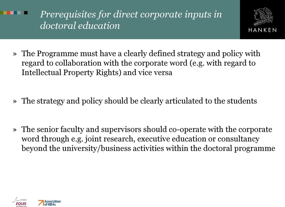policy should be clearly articulated to the students» The senior faculty and supervisors should co-operate with the corporate word