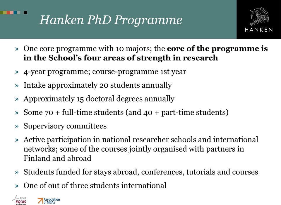 part-time students)» Supervisory committees» Active participation in national researcher schools and international networks; some of the courses jointly