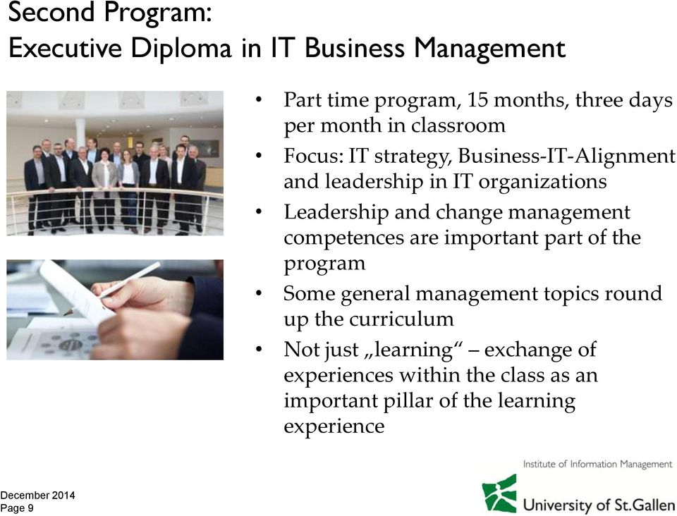 management competences are important part of the program Some general management topics round up the curriculum