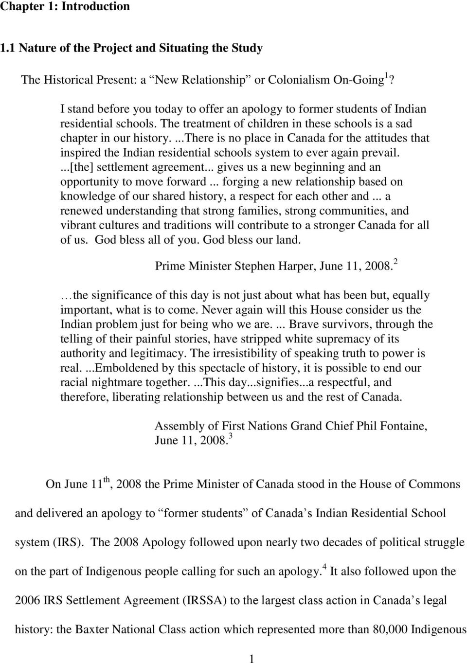 ...there is no place in Canada for the attitudes that inspired the Indian residential schools system to ever again prevail....[the] settlement agreement.
