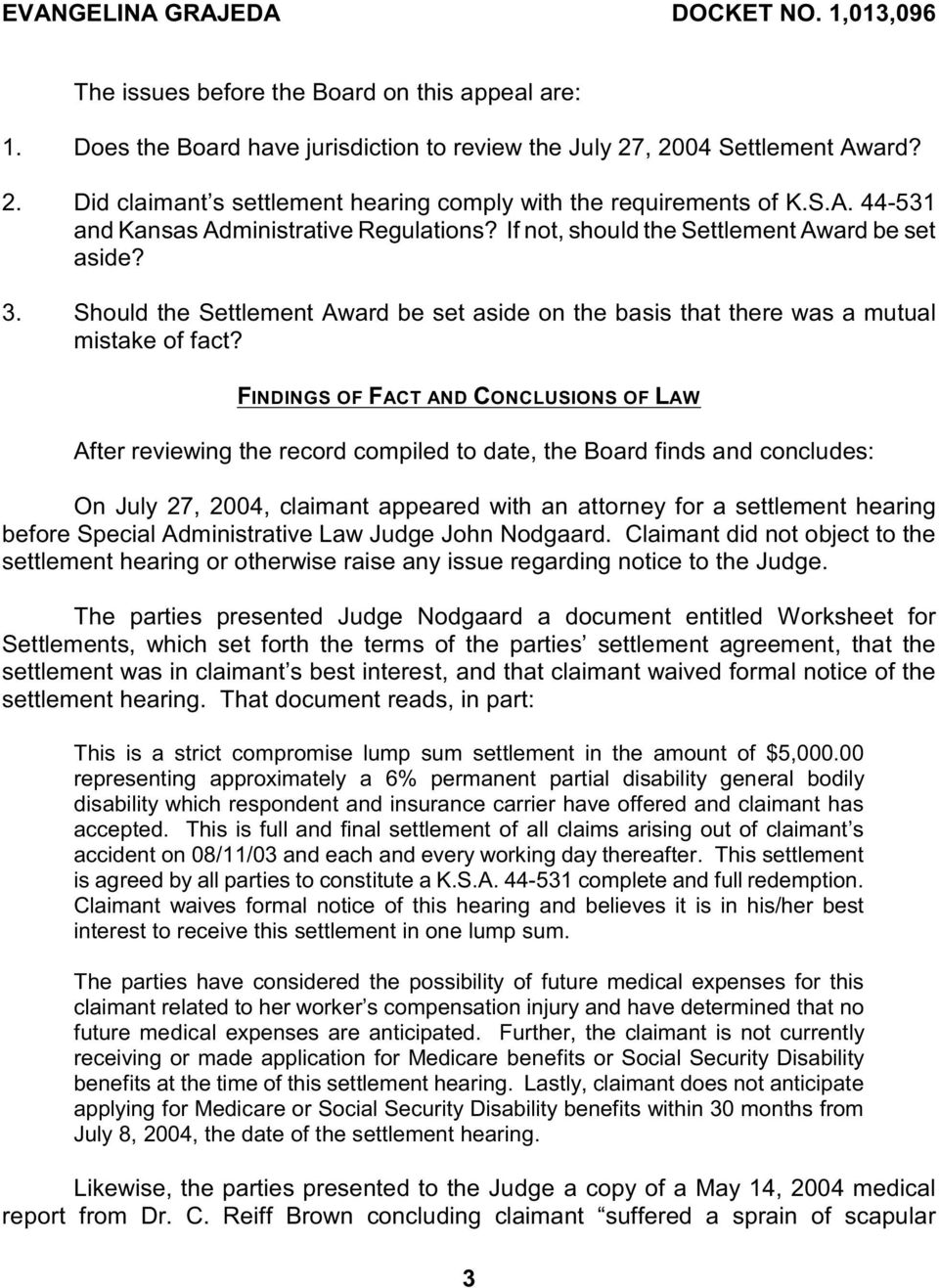FINDINGS OF FACT AND CONCLUSIONS OF LAW After reviewing the record compiled to date, the Board finds and concludes: On July 27, 2004, claimant appeared with an attorney for a settlement hearing