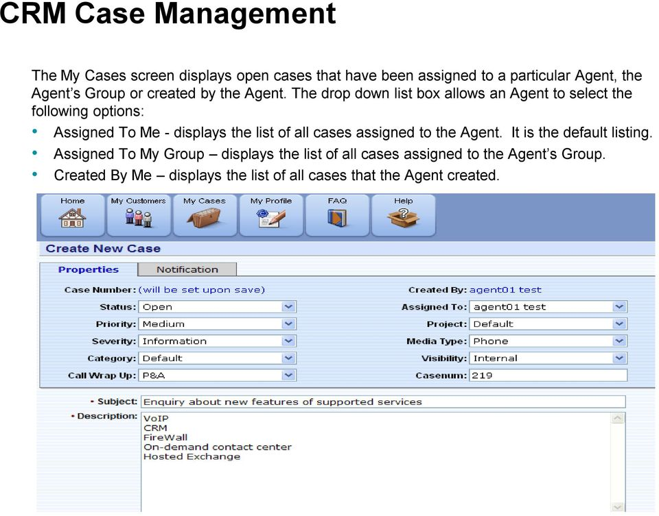The drp dwn list bx allws an Agent t select the fllwing ptins: Assigned T Me - displays the list f all cases