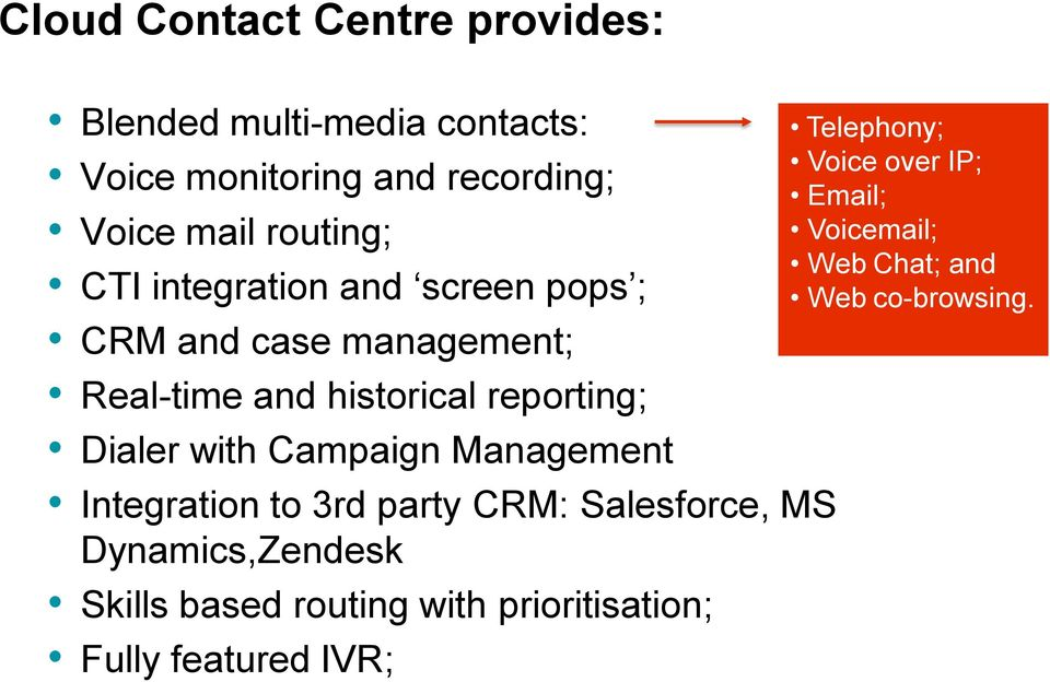 Campaign Management Integratin t 3rd party CRM: Salesfrce, MS Dynamics,Zendesk Skills based ruting