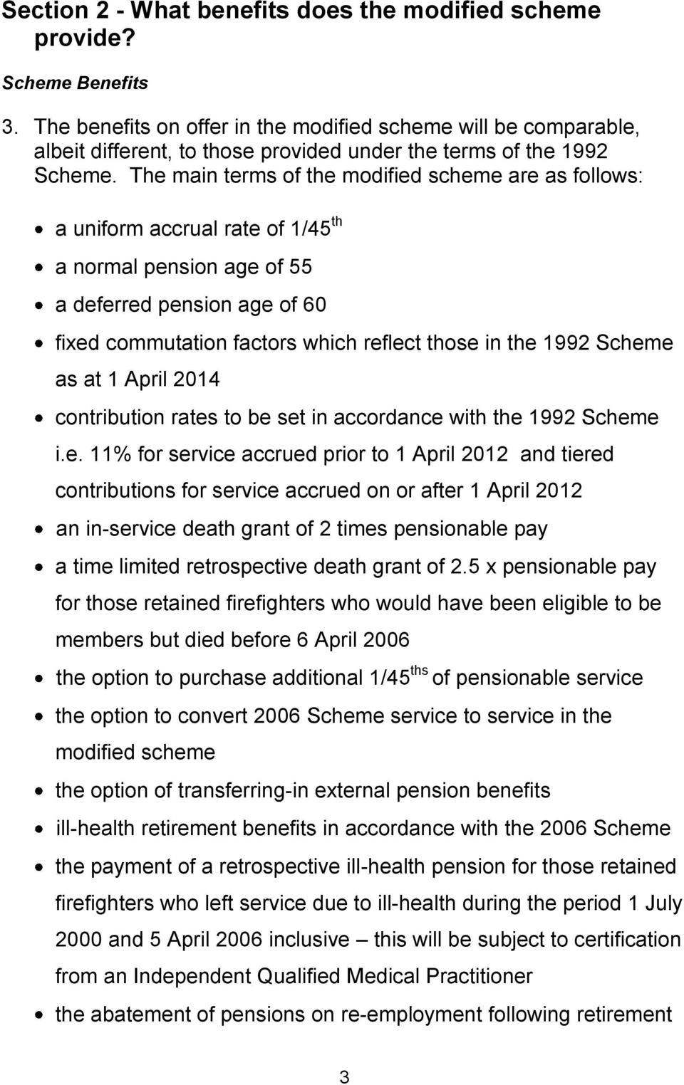The main terms of the modified scheme are as follows: a uniform accrual rate of 1/45 th a normal pension age of 55 a deferred pension age of 60 fixed commutation factors which reflect those in the