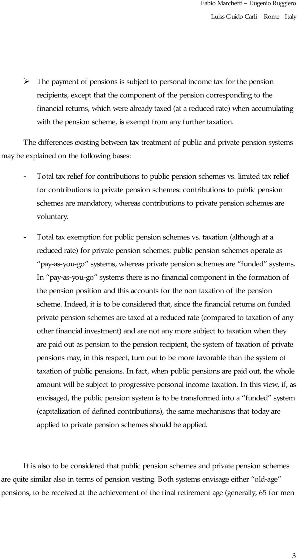 The differences existing between tax treatment of public and private pension systems may be explained on the following bases: - Total tax relief for contributions to public pension schemes vs.