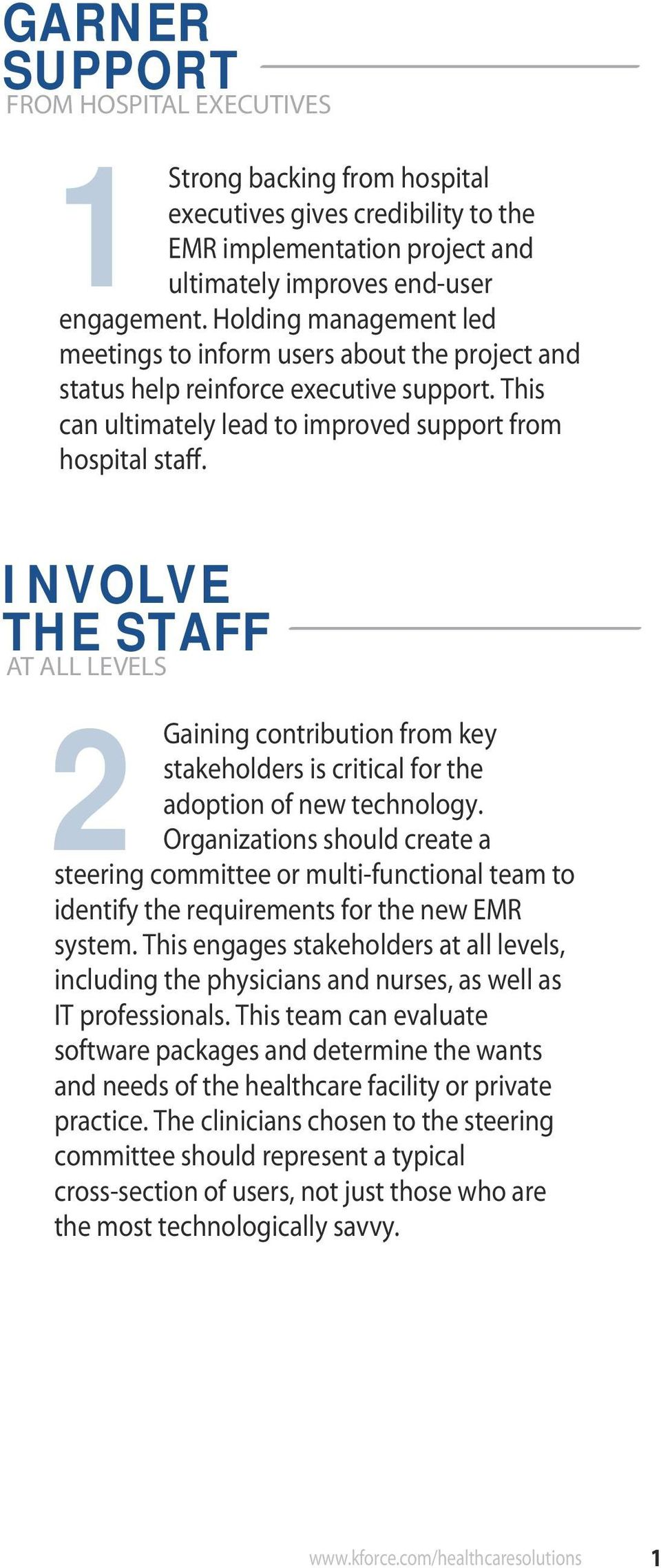 INVOLVE THE STAFF AT ALL LEVELS 2Gaining contribution from key stakeholders is critical for the adoption of new technology.