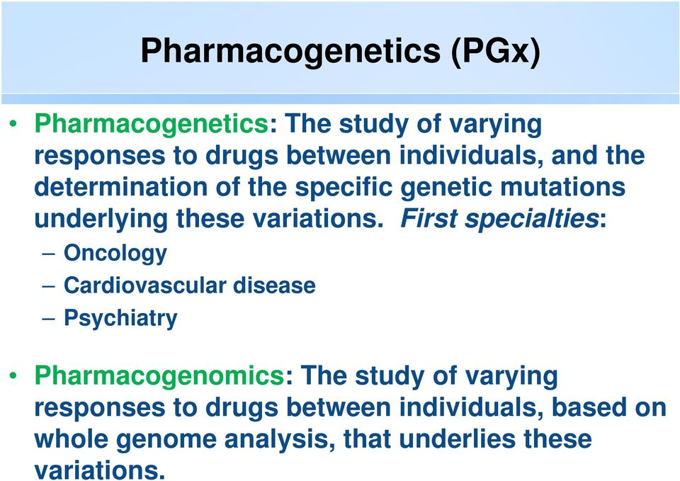 First specialties: Oncology Cardiovascular disease Psychiatry Pharmacogenomics: The study of
