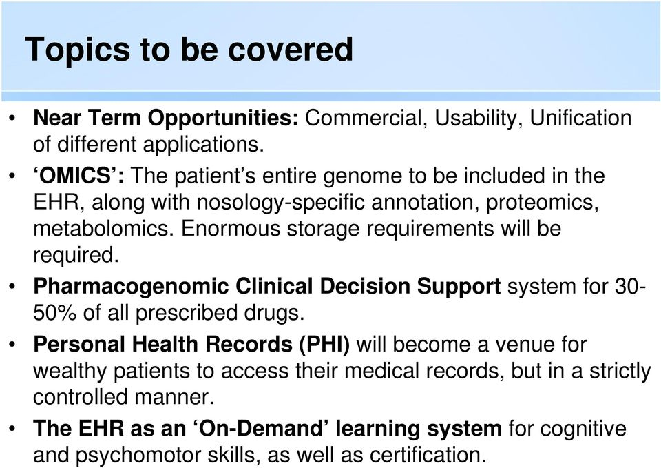 Enormous storage requirements will be required. Pharmacogenomic Clinical Decision Support system for 30-50% of all prescribed drugs.