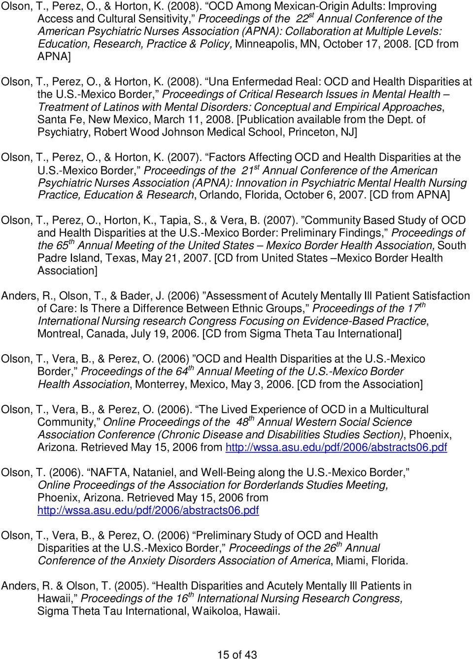 Levels: Education, Research, Practice & Policy, Minneapolis, MN, October 17, 2008. [CD from APNA]  Una Enfermedad Real: OCD and Health Disparities at the U.S.