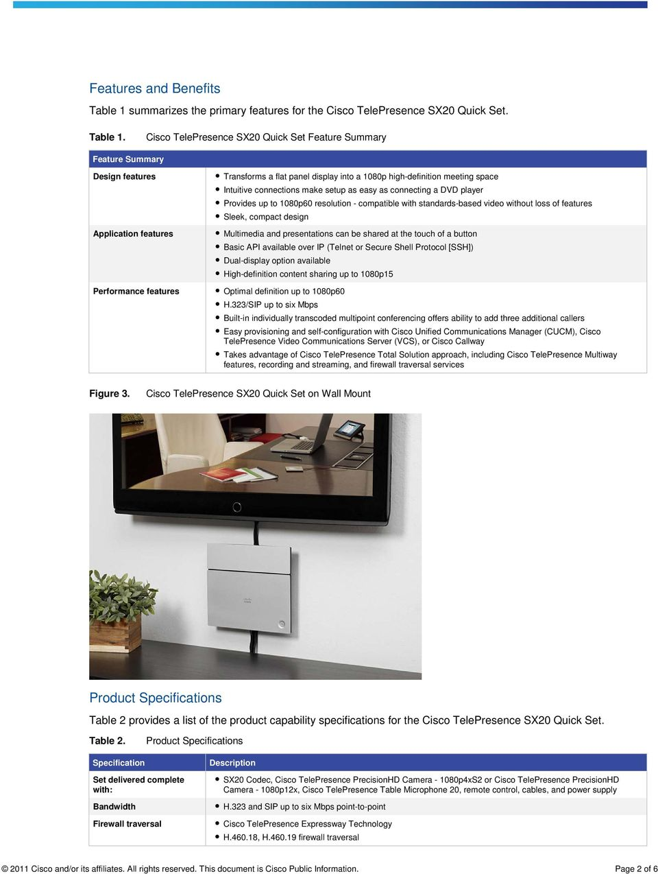 Cisco TelePresence SX20 Quick Set Feature Summary Feature Summary Design features Application features Performance features Transforms a flat panel display into a 1080p high-definition meeting space