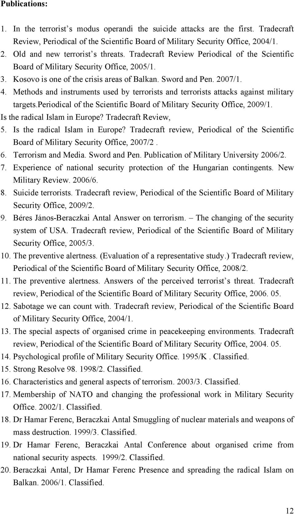 2007/1. 4. Methods and instruments used by terrorists and terrorists attacks against military targets.periodical of the Scientific Board of Military Security Office, 2009/1.