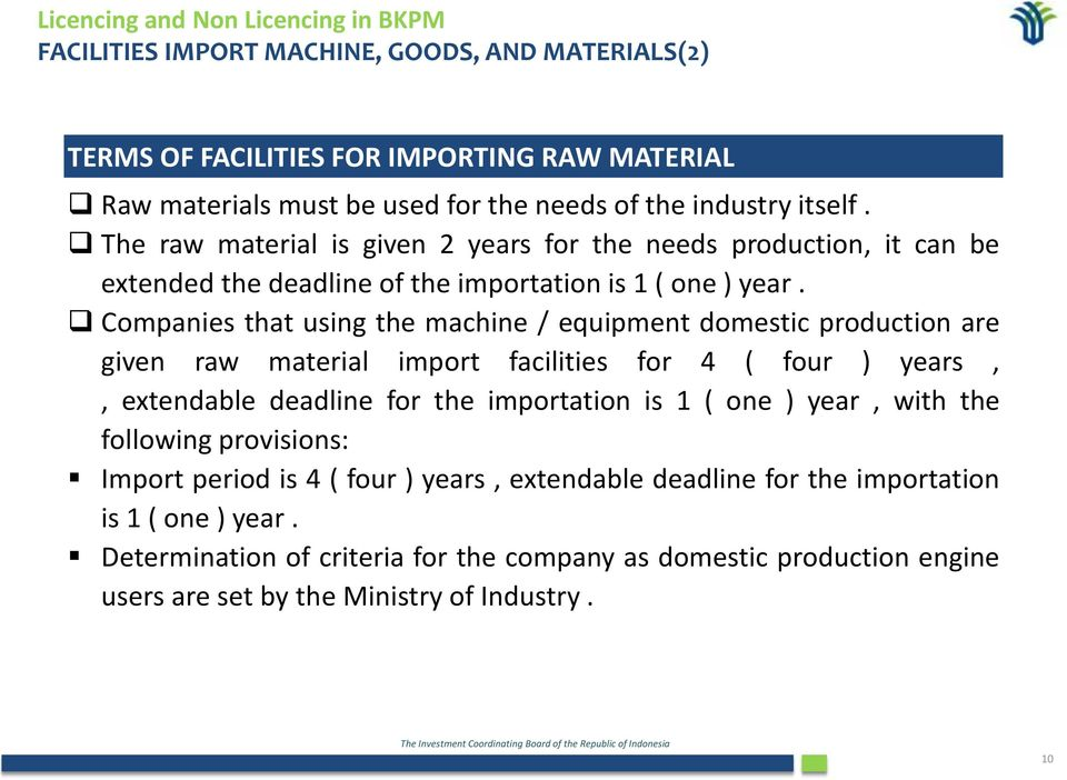 Companies that using the machine / equipment domestic production are given raw material import facilities for 4 ( four ) years,, extendable deadline for the importation is 1 ( one ) year,