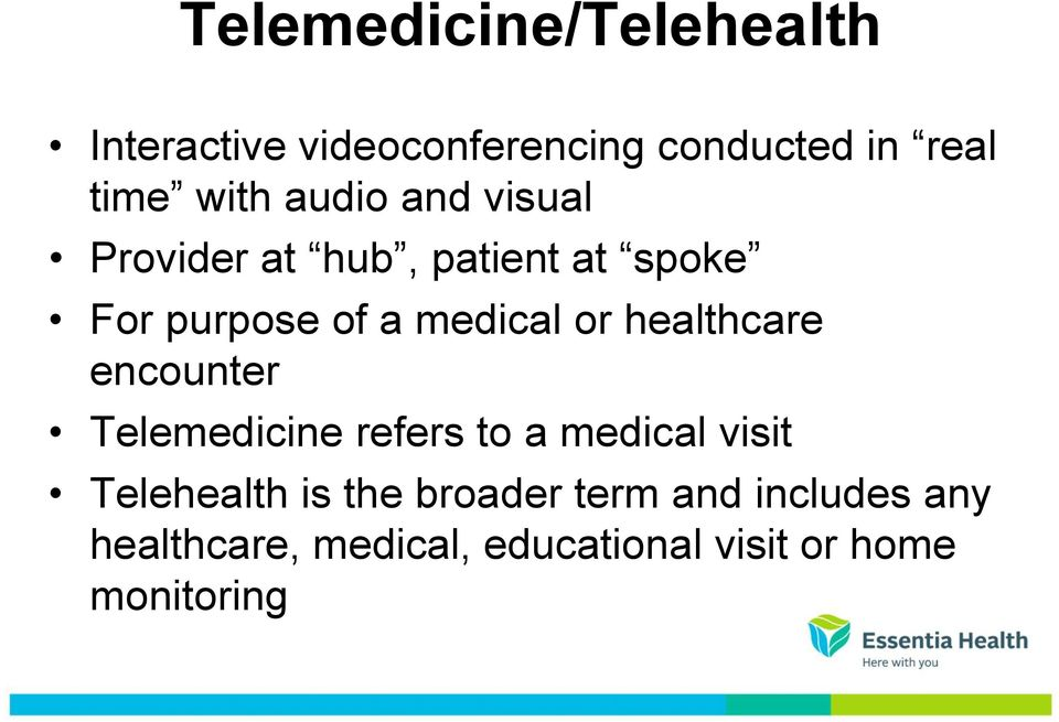 healthcare encounter Telemedicine refers to a medical visit Telehealth is the