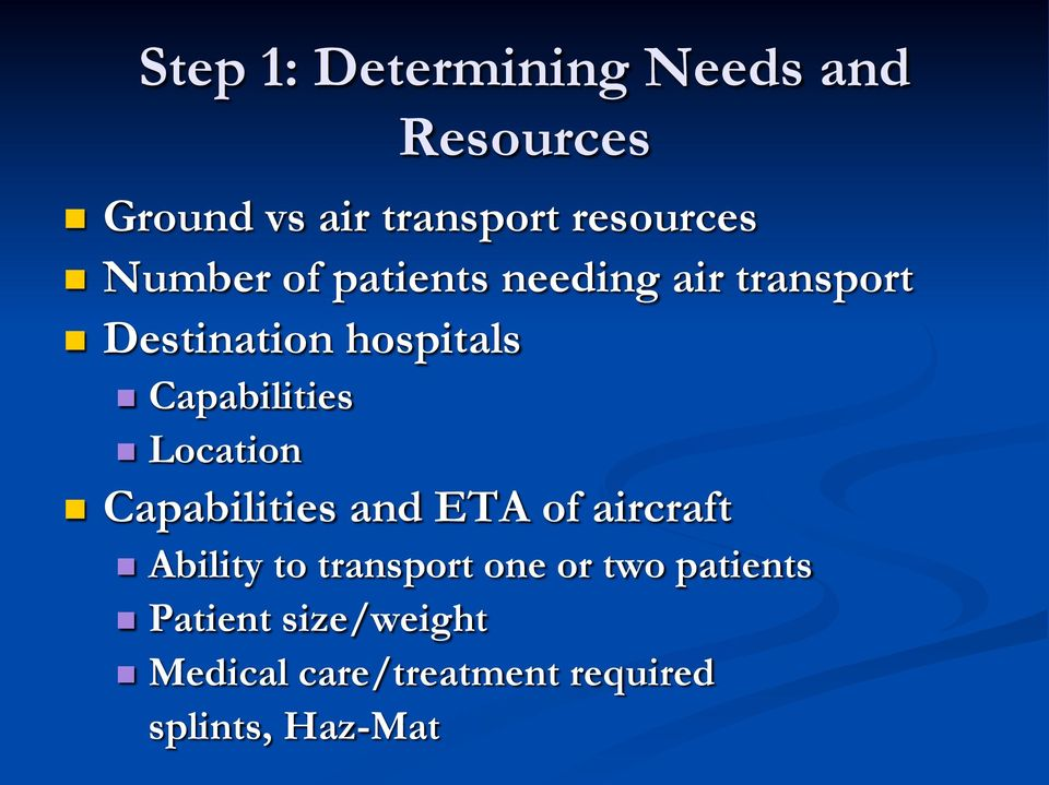 n Location n Capabilities and ETA of aircraft n Ability to transport one or two