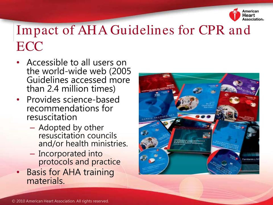 4 million times) Provides science-based recommendations for resuscitation Adopted by