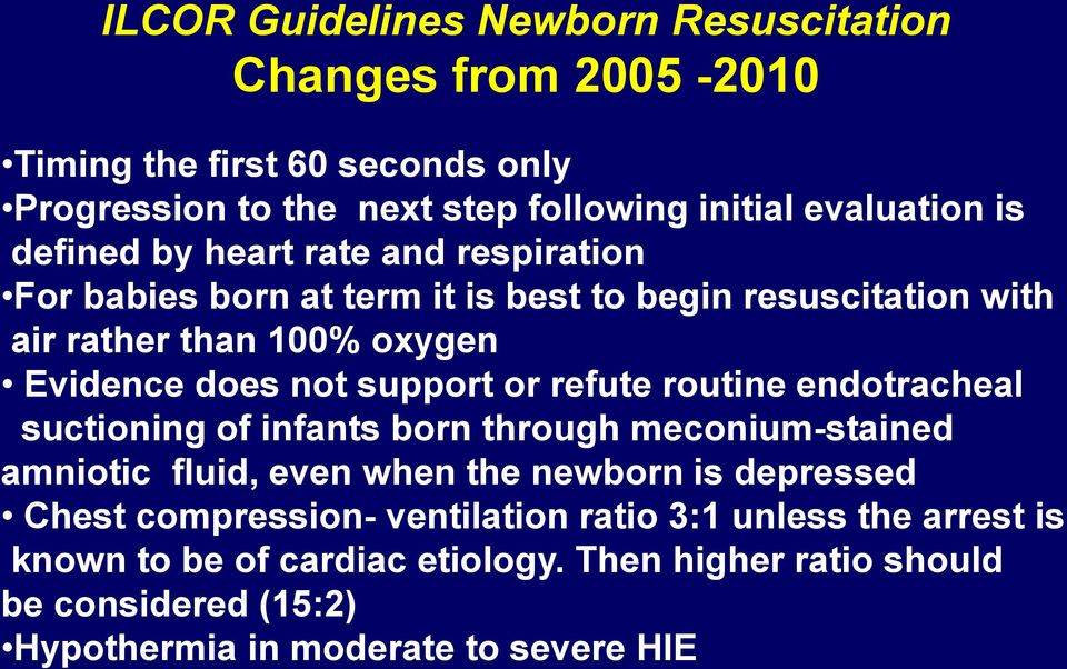 or refute routine endotracheal suctioning of infants born through meconium-stained amniotic fluid, even when the newborn is depressed Chest compression-
