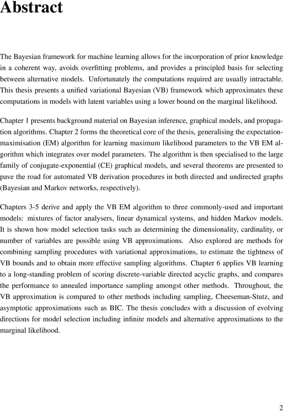 This thesis presents a unified variational Bayesian (VB) framework which approximates these computations in models with latent variables using a lower bound on the marginal likelihood.