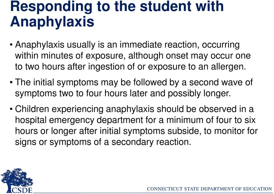 The initial symptoms may be followed by a second wave of symptoms two to four hours later and possibly longer.