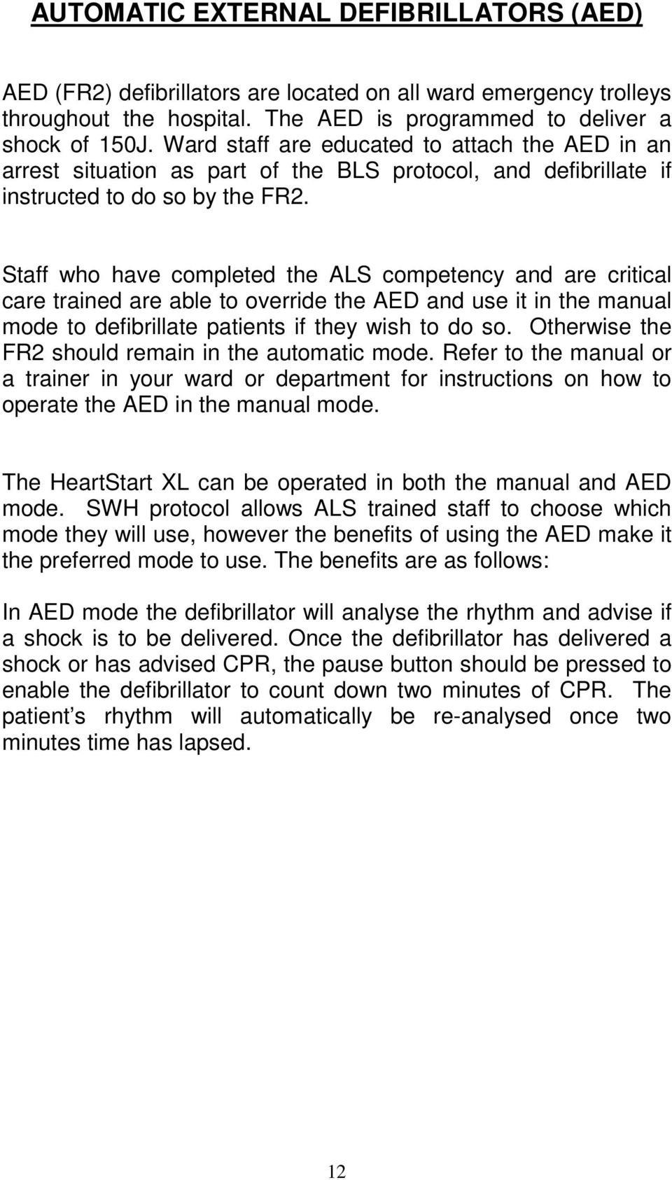 Staff who have completed the ALS competency and are critical care trained are able to override the AED and use it in the manual mode to defibrillate patients if they wish to do so.