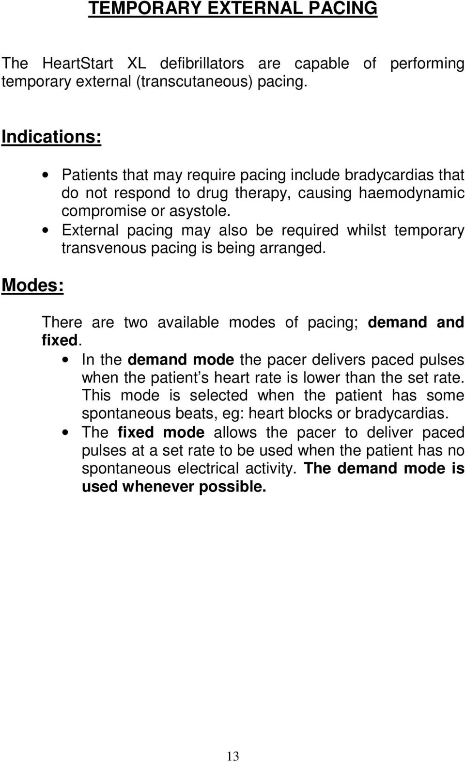 External pacing may also be required whilst temporary transvenous pacing is being arranged. There are two available modes of pacing; demand and fixed.