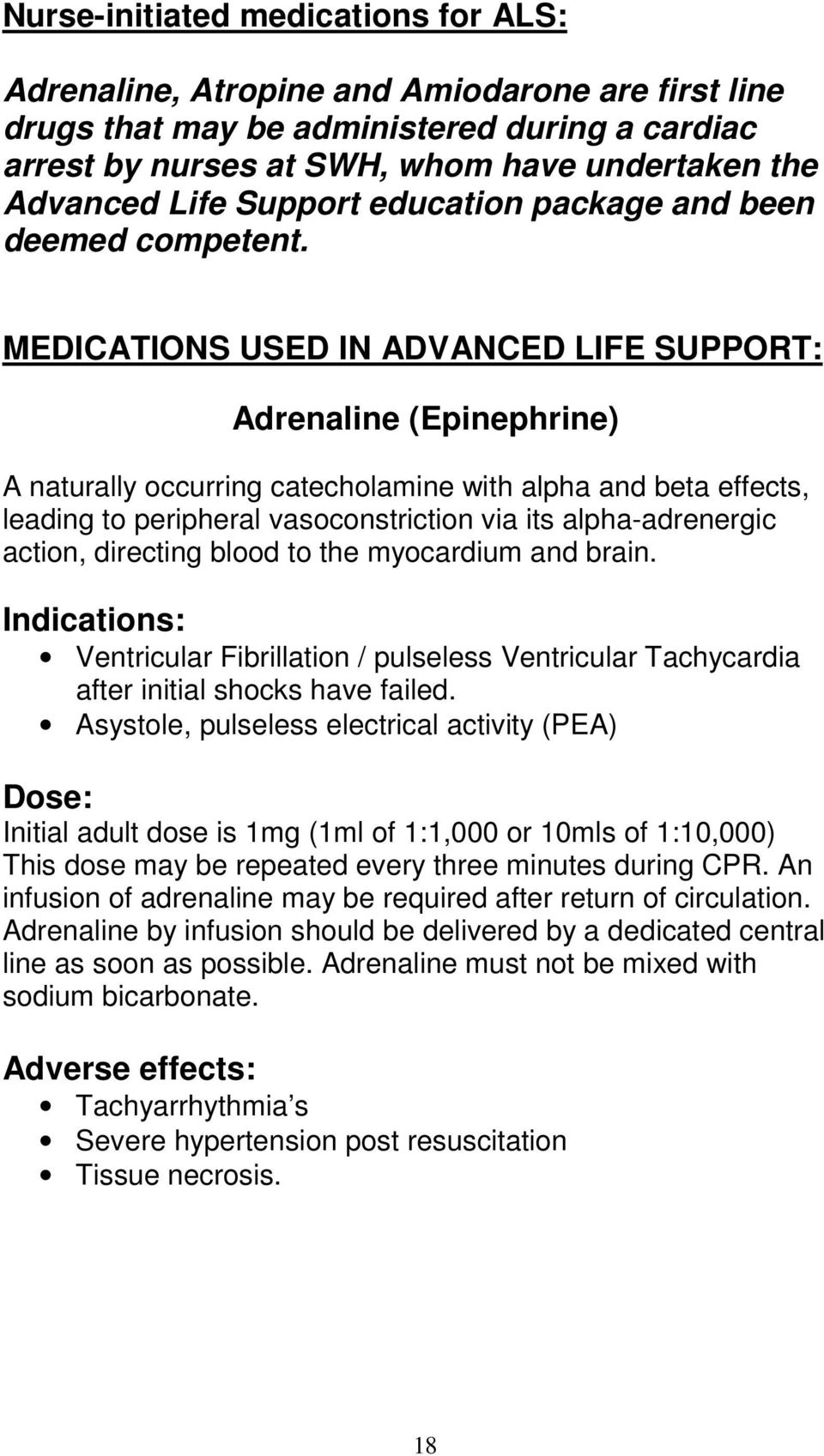 MEDICATIONS USED IN ADVANCED LIFE SUPPORT: Adrenaline (Epinephrine) A naturally occurring catecholamine with alpha and beta effects, leading to peripheral vasoconstriction via its alpha-adrenergic