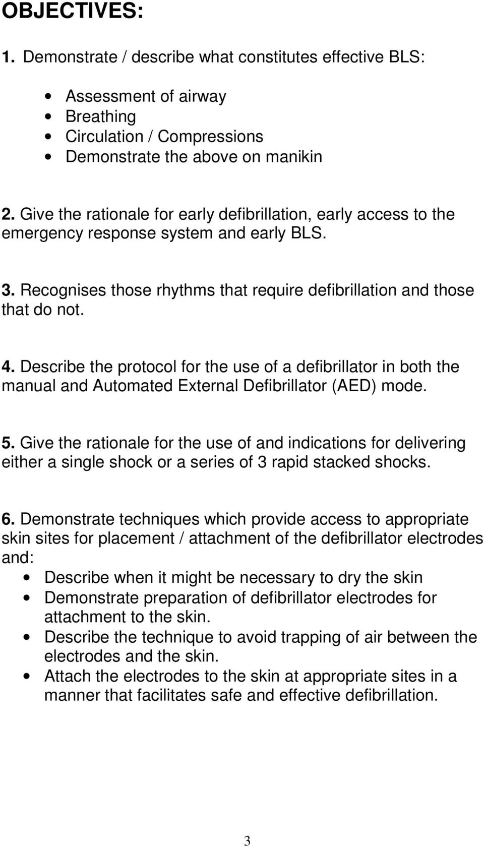 Describe the protocol for the use of a defibrillator in both the manual and Automated External Defibrillator (AED) mode. 5.