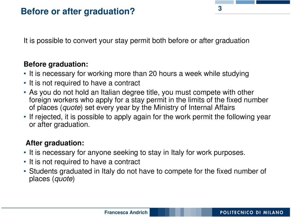 a contract As you do not hold an Italian degree title, you must compete with other foreign workers who apply for a stay permit in the limits of the fixed number of places (quote) set every