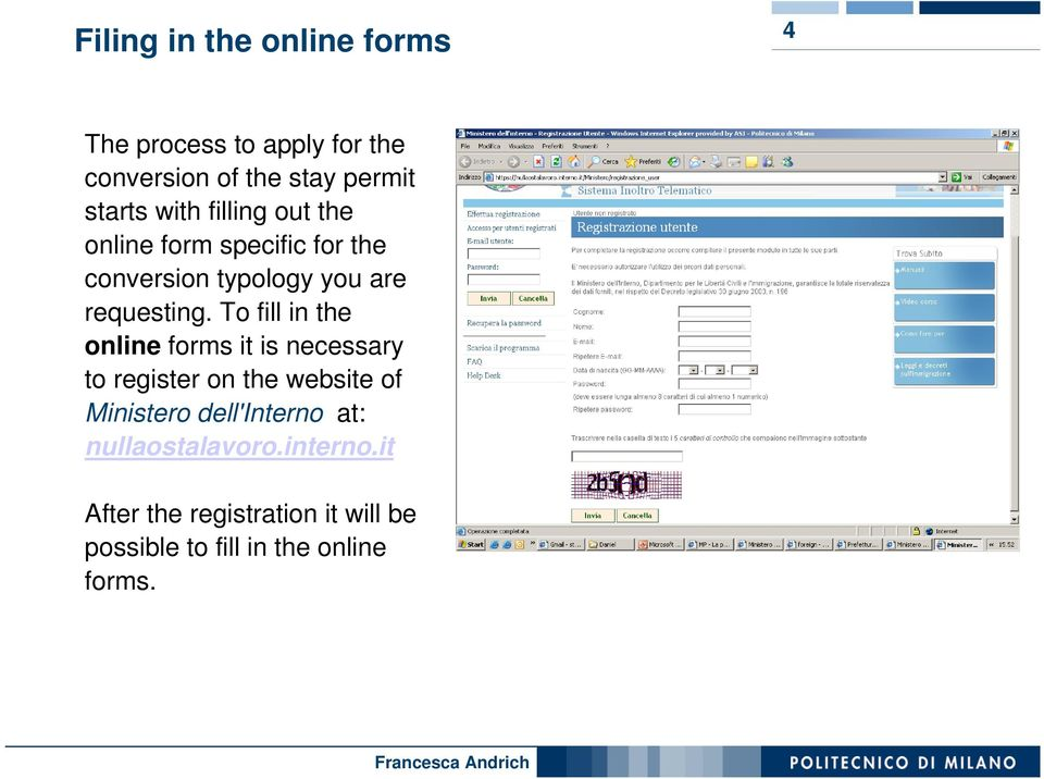 To fill in the online forms it is necessary to register on the website of Ministero