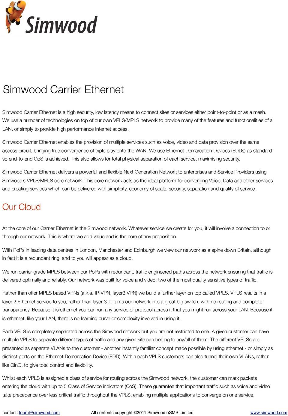 Simwood Carrier Ethernet enables the provision of multiple services such as voice, video and data provision over the same access circuit, bringing true convergence of triple play onto the WAN.