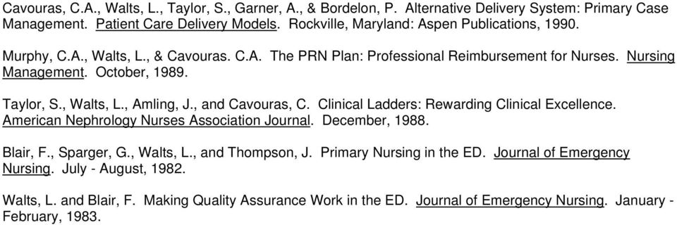 Taylor, S., Walts, L., Amling, J., and Cavouras, C. Clinical Ladders: Rewarding Clinical Excellence. American Nephrology Nurses Association Journal. December, 1988. Blair, F.