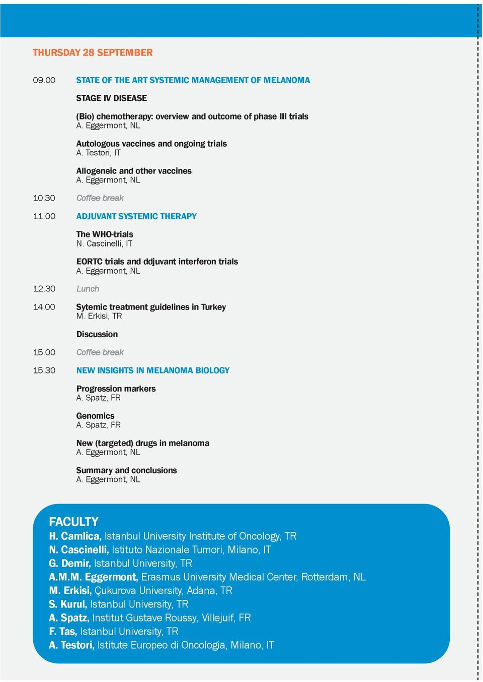 10.30 Coffee break 11.00 ADJUVANT SYSTEMIC THERAPY 12.30 Lunch The WHO-trials N. Cascinelli, IT EORTC trials and ddjuvant interferon trials 14.00 Sytemic treatment guidelines in Turkey M.