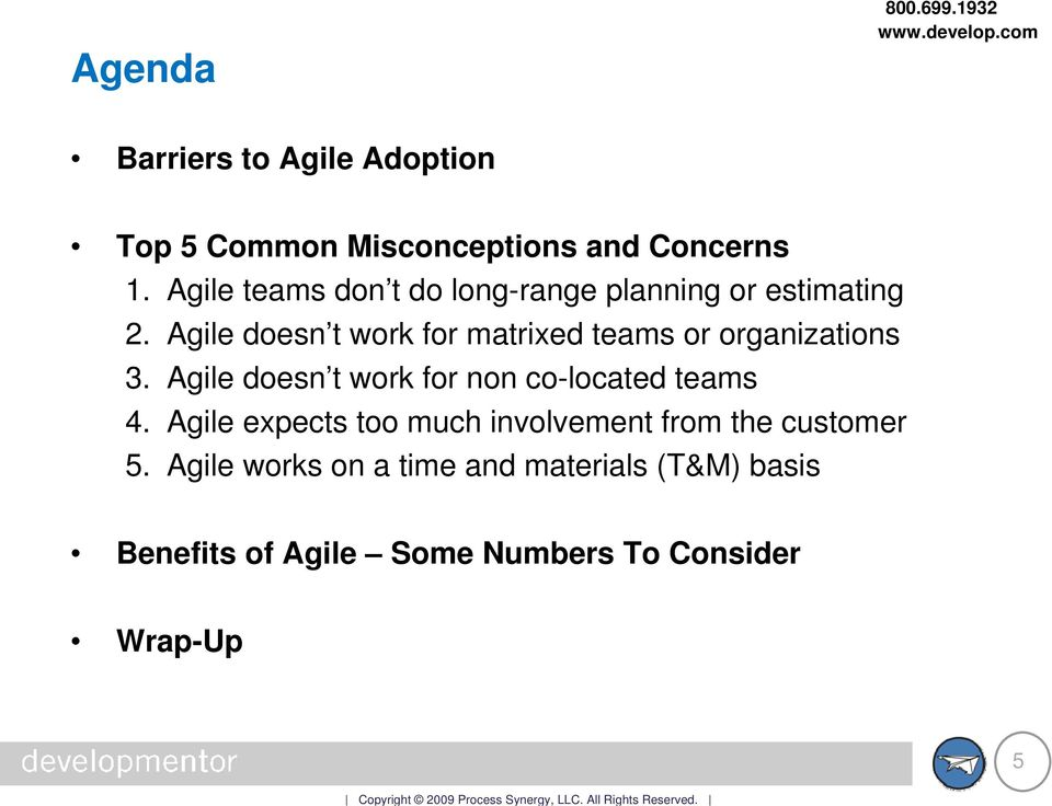 Agile doesn t work for matrixed teams or organizations 3.
