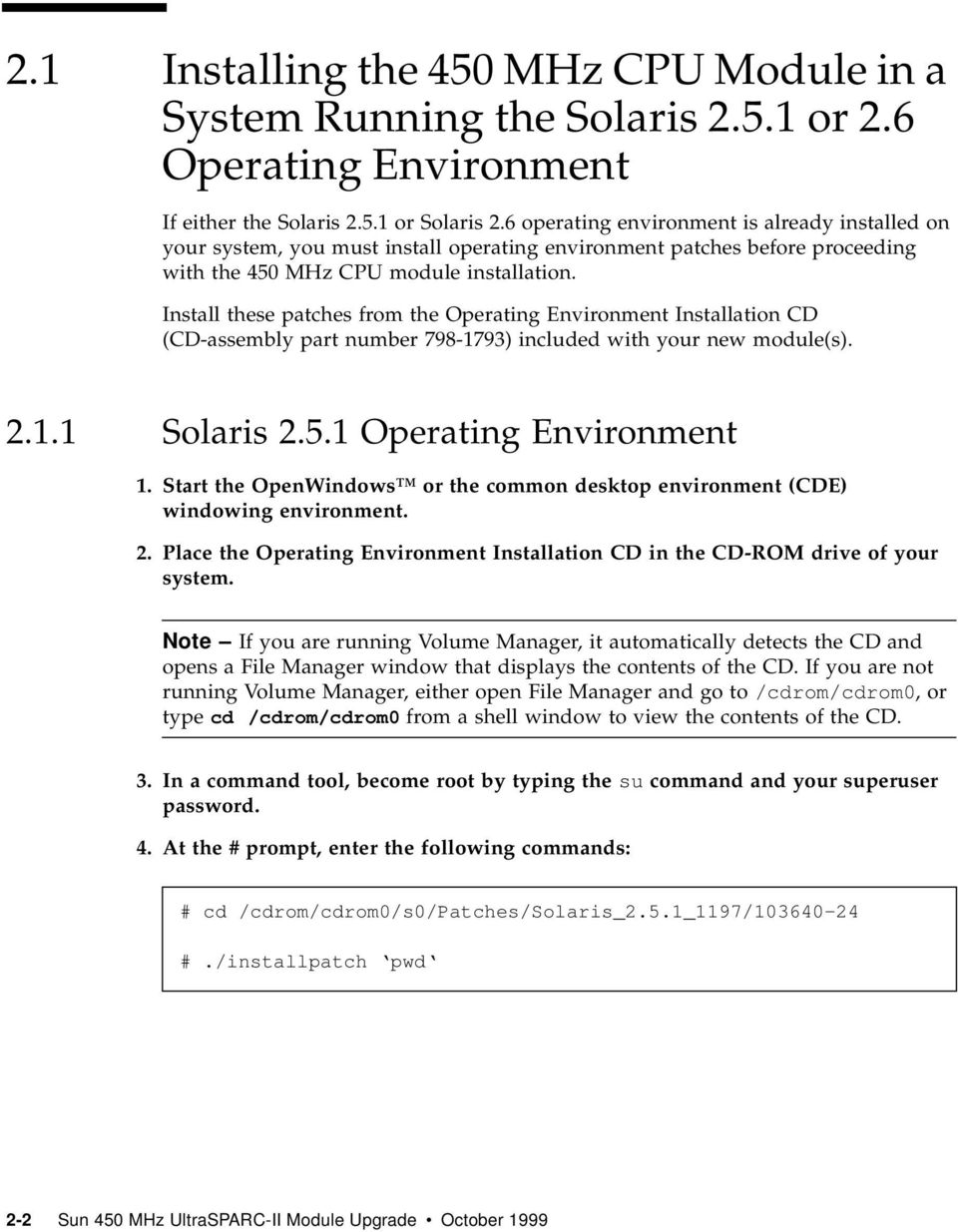 Install these patches from the Operating Environment Installation CD (CD-assembly part number 798-1793) included with your new module(s). 2.1.1 Solaris 2.5.1 Operating Environment 1.